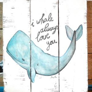 "Painting with chalk and watercolor of sperm whale ""I whale always love you"" on recycled wood - Jardin del Mar"